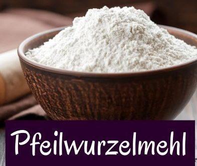 Pfeilwurzelmehl – glutenfreies Bindemittel
