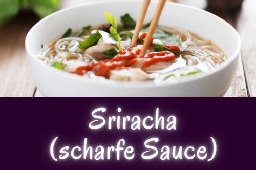 Sriracha (scharfe Sauce)